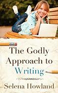 The Godly Approach to Writing - Howland, Selena
