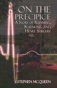 On the Precipice: A Story of Running, Kayaking and Heart Surgery - McQueen, Stephen