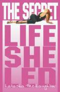 The Secret Life She Led - McLaughlin, Latasha