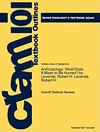 Outlines & Highlights for Anthropology: What Does It Mean to Be Human? by Lavenda, Robert H. Lavenda, Robert H., ISBN: 2900195189765 - Cram101 Textbook Reviews