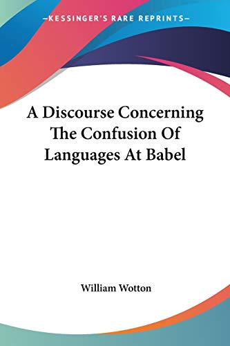A Discourse Concerning The Confusion Of Languages At Babel - William Wotton