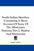 South Indian Sketches: Containing a Short Account of Some of the Missionary Stations; Part I, Madras and Mayaveram - Tucker, Sarah