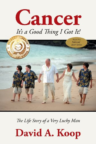 Cancer - It's a Good Thing I Got It!: The Life Story of a Very Lucky Man - David A. Koop