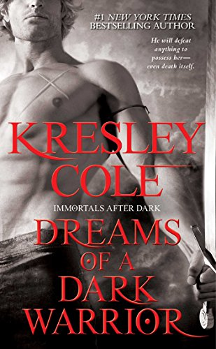 Dreams of a Dark Warrior (Immortals After Dark Series, Book 9) - Cole, Kresley