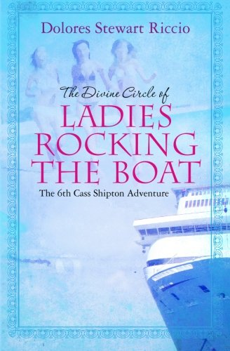 The Divine Circle of Ladies Rocking the Boat: The 6th Cass Shipton Adventure - Dolores Stewart Riccio