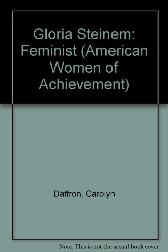 Gloria Steinem (American Women of Achievement) - Carolyn Daffron