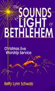 The Sounds and Light of Bethlehem: Christmas Eve Worship Service - Schwab, Betty Lynn