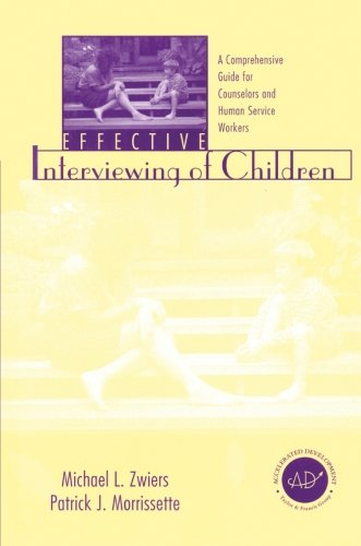 Effective Interviewing of Children: A Comprehensive Guide for Counselors and Human Service Workers - Michael Zwiers; Patrick J. Morrissette