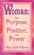 Woman: Her Purpose, Position, and Power