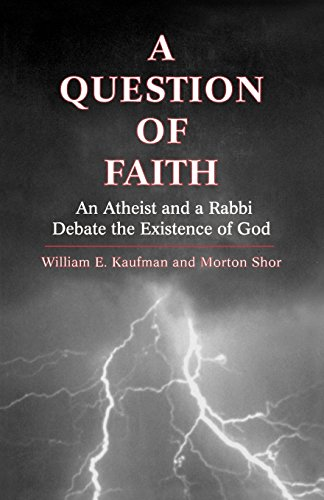 A Question of Faith: An Atheist and a Rabbi Debate the Existence of God - William E. Kaufman; Morton Shor