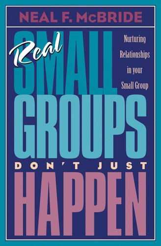 Real Small Groups Don't Just Happen: Nurturing Relationships in Your Small Group (TrueColors) - Neal McBride