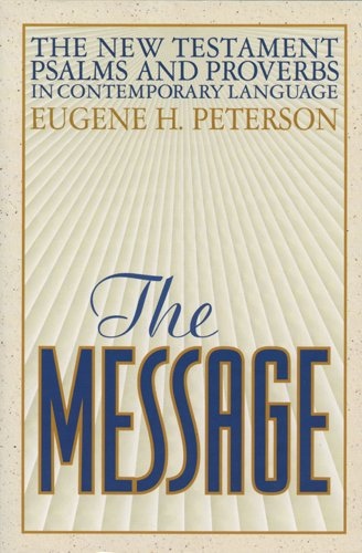The Message New Testament Psalms and Proverbs in Contemporary Language - Eugene H. Peterson