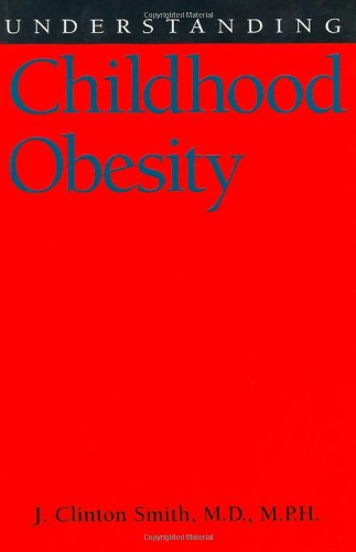 Understanding Childhood Obesity (Understanding Health and Sickness Series) - M.D. J. Clinton Smith