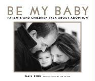 Be My Baby: Parents and Children Talk about Adoption - Kinn, Gail