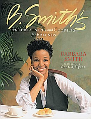 B. Smith's Entertaining and Cooking for Friends - Kathleen Cromwell; Barbara Smith