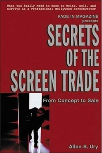 Secrets of the Screen Trade: From Concept to Sale - Allen B. Ury