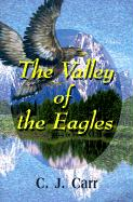 The Valley of the Eagles - Carr, C. J.