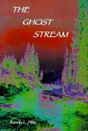 The Ghost Stream - Pitts, Randy L.