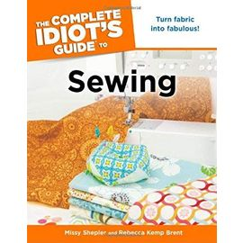 The Complete Idiot's Guide to Sewing - Brent, Rebecca Kemp