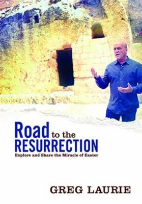 Road to the Resurrection : Explore and Share the Miracle of Easter - Greg Laurie