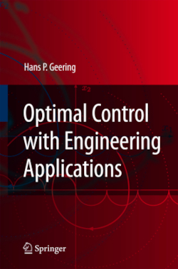 Optimal Control with Engineering Applications - Geering, Hans P.