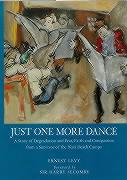 Just One More Dance: A Story of Degradation and Fear, Faith of Compassion from a Survivor of the Nazi Death Camps