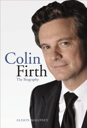 Colin Firth: The Biography - Alison Maloney