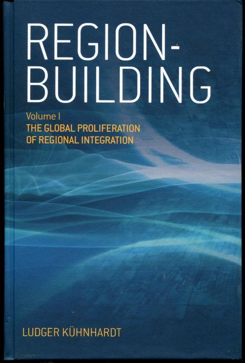 Region-Building: Vol. I: The Global Proliferation of Regional Integration - Kuhnhardt, Ludger