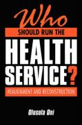 Who Should Run the Health Service?: Realignment and Reconstruction - Oni, Olusola