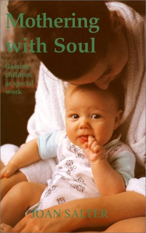 Mothering With Soul: Raising Children As Special Work (Early Years) - Joan Salter