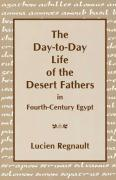 Day-To-Day Lives of the Desert Fathers in Fourth-Century Egypt