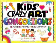 Kids' Crazy Art Concoctions: 50 Mysterious Mixtures for Art & Craft Fun
