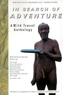 In Search of Adventure: A Wild Travel Anthology