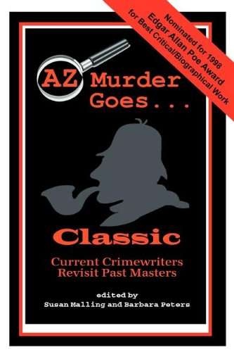 AZ Murder Goes...Classic - Laurie R King; Michael Connelly; Justin Scott; Val McDermid; Catherine Aird pse; Barbara G. Peters