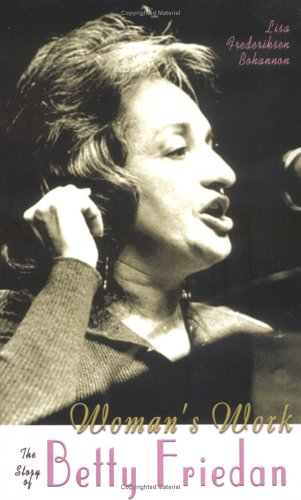 Woman's Work: The Story of Betty Friedan (Feminist Voices) - Lisa Frederiksen Bohannon