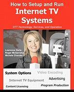 How to Setup and Run Internet TV Systems - Harte, Lawrence; McGarrahan, Roger; Chandler, Michele Faye