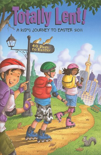 Totally Lent!: A Kid's Journey to Easter 2011 - Alice Ann Pfeifer