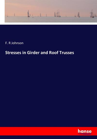 Stresses in Girder and Roof Trusses