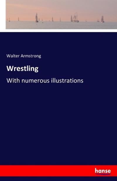 Wrestling : With numerous illustrations - Walter Armstrong