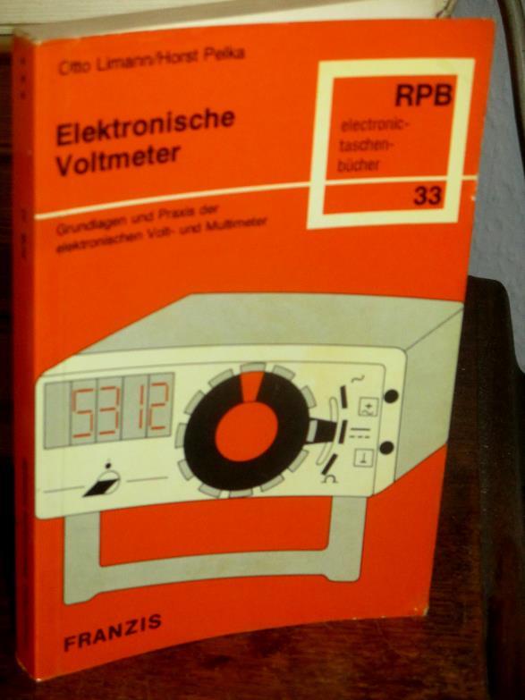 Elektronische Voltmeter : Grundlagen u. Praxis d. elektron. Voltmeter u. Multimeter. Mit 134 Abb.