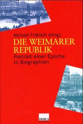 Die Weimarer Republik . Portrait einer Epoche in Biographien.