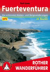 Fuerteventura - Die schönsten Küsten- und Bergwanderungen 30 Touren - Rolf Goetz