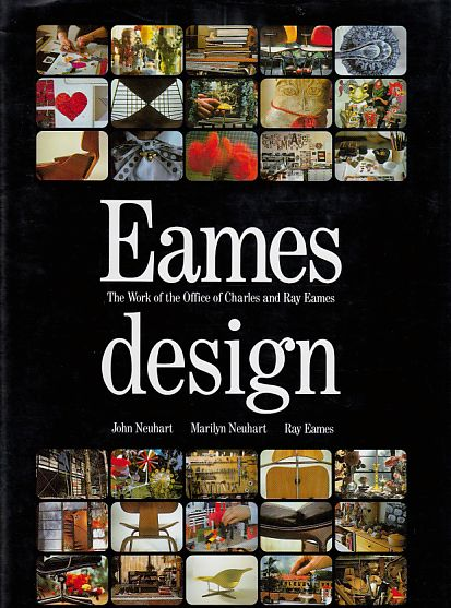 Eames Design. The Work of the Office of Charles and Ray Eames. - Neuhart, John, Marilyn Neuhart und Ray Eames