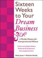 Sixteen Weeks to Your Dream Business: A Weekly Planner for Entrepreneurial Women