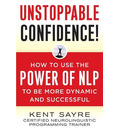 Unstoppable Confidence - Kent Sayre