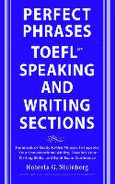 Perfect Phrases for the TOEFL Speaking and Writing Sections - Roberta G. Steinberg