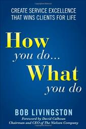 How You Do... What You Do: Create Service Excellence That Wins Clients for Life - Livingston, Bob / Calhoun, David
