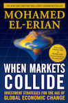 When Markets Collide: Investment Strategies for the Age of Global Economic Change - El-Erian, Mohamed