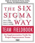 The Six Sigma Way Team Fieldbook, Chapter 15 - Improving the Process Creating, Selecting, and Implementing Solutions - Peter Pande; Robert Neuman; Roland Cavanagh