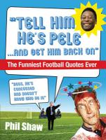 Tell Him He's Pele: The Greatest Collection of Humorous Football Quotations Ever! Phil Shaw Author